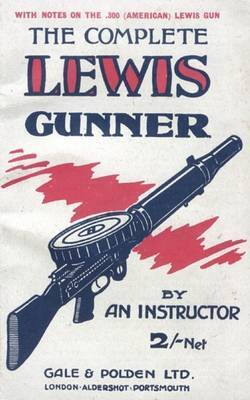 COMPLETE LEWIS GUNNERWith Notes on the .300 (American) Lewis Gun by Anon