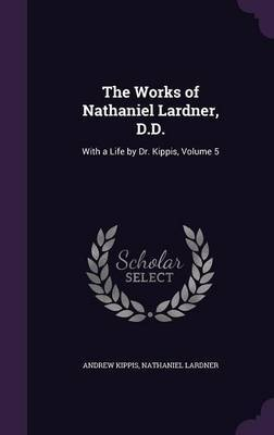 The Works of Nathaniel Lardner, D.D. by Andrew Kippis image