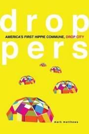 Droppers: America's First Hippie Commune, Drop City by Mark Matthews image