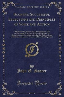 Scorer's Successful Selections and Principles of Voice and Action by John G Scorer image