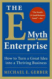 The E-myth Enterprise: How to Turn A Great Idea into a Thriving Business by Michael E. Gerber