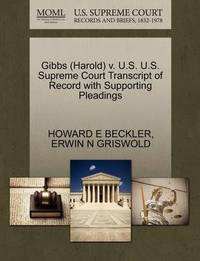Gibbs (Harold) V. U.S. U.S. Supreme Court Transcript of Record with Supporting Pleadings by Howard E Beckler