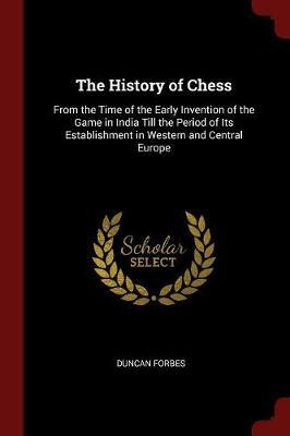 The History of Chess by Duncan Forbes