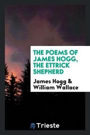 The Poems of James Hogg, the Ettrick Shepherd by James Hogg