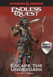 Dungeons & Dragons Endless Quest: Escape the Underdark by Matt Forbeck