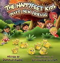 The Happyfeet Kids Make New Friends by Donald Dione