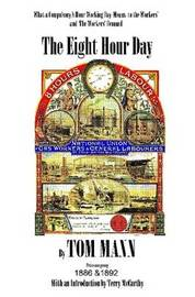 The Eight Hour Day by Tom Mann, with Introduction by Terry McCarthy by Terry McCarthy