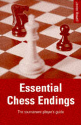 Essential Chess Endings: The Tournament Player's Guide by James Howell image