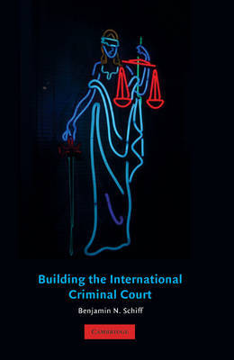 Building the International Criminal Court by Benjamin N Schiff image