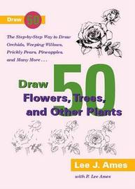 Draw 50 Flowers, Trees, and Other Plants by Lee J Ames image
