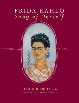 Frida Kahlo: Song of Herself by Salomon Grimberg