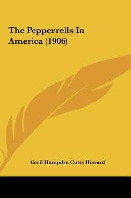 The Pepperrells in America (1906) by Cecil Hampden Cutts Howard
