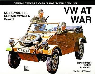 German Trucks and Cars in WWII Vol VII: VW At War Book 2 Kubelwagen/Schwimmwagen by Bemd Wiersch