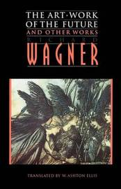 """""""The Art-Work of the Future"""" and Other Works by Richard Wagner"""