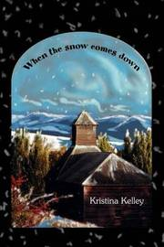 When the Snow Comes Down by Kristina Kelley image