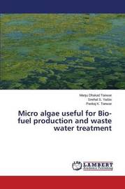 Micro Algae Useful for Bio-Fuel Production and Waste Water Treatment by Dhakad Tanwar Manju