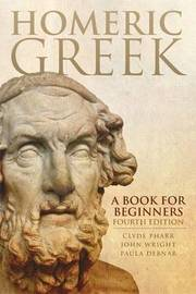 Homeric Greek: A Book for Beginners by Clyde Pharr