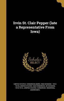 Irvin St. Clair Pepper (Late a Representative from Iowa)
