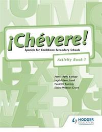 Chevere! Activity Book 1 by Elaine Watson-Grant