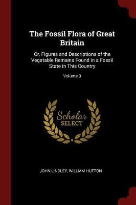 The Fossil Flora of Great Britain by John Lindley