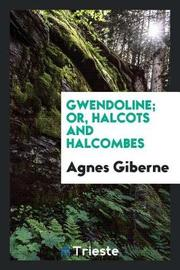 Gwendoline; Or, Halcots and Halcombes by Agnes Giberne