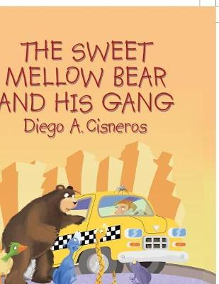 The Sweet Mellow Bear and His Gang by Diego a Cisneros
