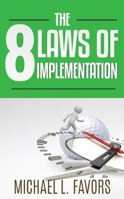 The 8 Laws of Implementation by Michael L Favors