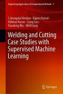 Welding and Cutting Case Studies with Supervised Machine Learning by S.Arungalai Vendan