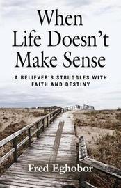 When Life Doesn't Make Sense by Fred Eghobor
