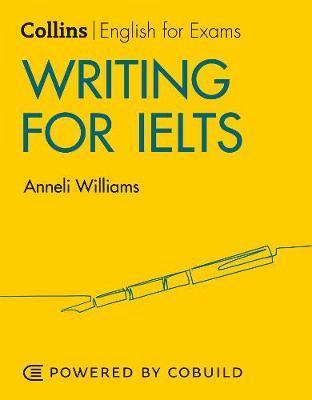 Writing for IELTS: IELTS 5-6+ (B1+) by Anneli Williams