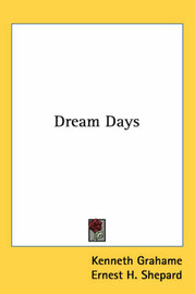Dream Days by Kenneth Grahame image