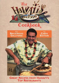 Hawaii's Kitchen Cookbook: Great Recipes from Hawai'i's Top Restaurants by B. Galuteria