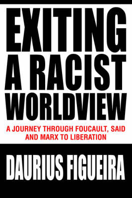 Exiting a Racist Worldview: A Journey Through Foucault, Said and Marx to Liberation by Daurius Figueira image