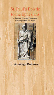 St Paul's Epistle to the Ephesians by J.Armitage Robinson
