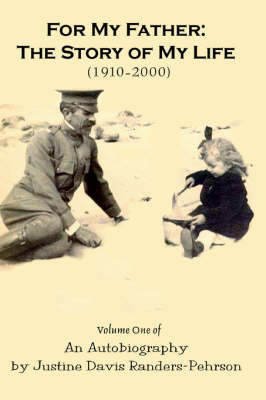 For My Father: The Story of My Life (1910-2000): Volume One of an Autobiography by Justine Davis Randers-Pehrson
