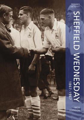 Sheffield Wednesday 1867-1967 by Nick Johnson