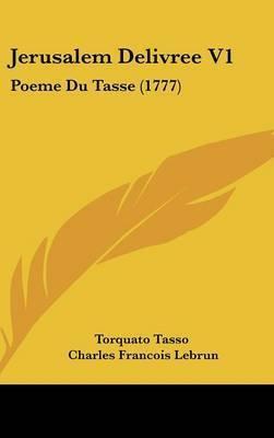 Jerusalem Delivree V1: Poeme Du Tasse (1777) by Torquato Tasso