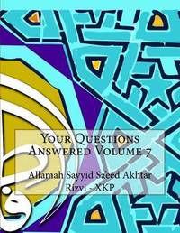 Your Questions Answered Volume 7 by Allamah Sayyid Sa'eed Akhta Rizvi - Xkp image