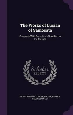 The Works of Lucian of Samosata by Henry Watson Fowler image
