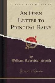 An Open Letter to Principal Rainy (Classic Reprint) by William Robertson Smith