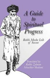 A Guide to Spiritual Progress by Moshe Leib of Sassov