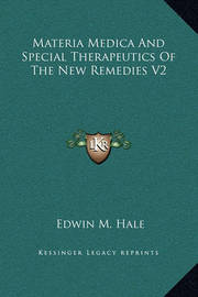 Materia Medica and Special Therapeutics of the New Remedies V2 by Edwin Moses Hale