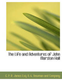The Life and Adventures of John Marston Hall by George Payne Rainsford James image