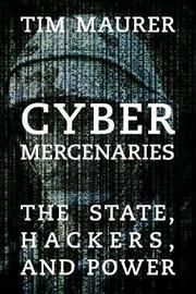 Cyber Mercenaries by Tim Maurer