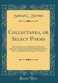 Collectanea, or Select Poems by Samuel C Stevens
