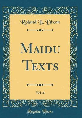 Maidu Texts, Vol. 4 (Classic Reprint) by Roland B Dixon