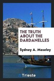 The Truth about the Dardanelles by Sydney A. Moseley image