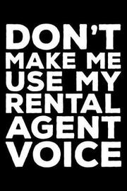 Don't Make Me Use My Rental Agent Voice by Creative Juices Publishing