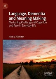 Language, Dementia and Meaning Making by Heidi E. Hamilton