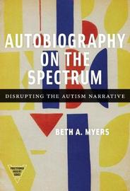 Autobiography on the Spectrum by Beth A. Myers